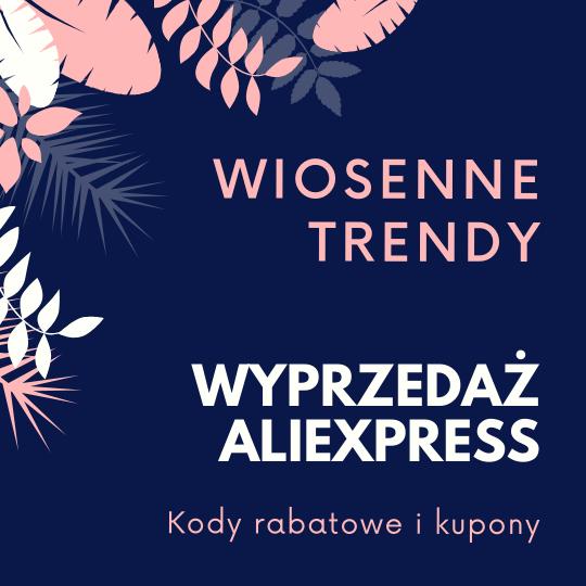 Wiosenne Trendy – Wyprzedaż AliExpress maj